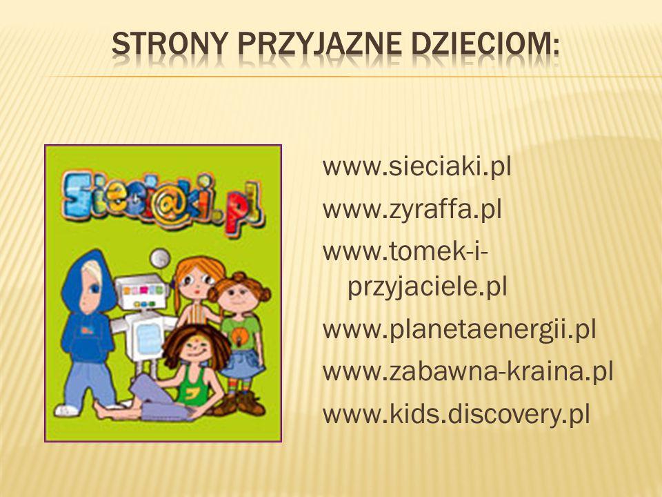 www.sieciaki.pl www.zyraffa.pl www.tomek-i- przyjaciele.pl www.planetaenergii.pl www.zabawna-kraina.pl www.kids.discovery.pl