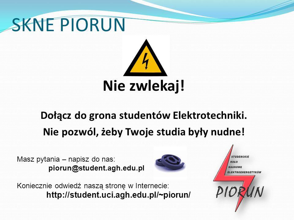 SKNE PIORUN Nie zwlekaj! Dołącz do grona studentów Elektrotechniki. Nie pozwól, żeby Twoje studia były nudne! Masz pytania – napisz do nas: piorun@stu