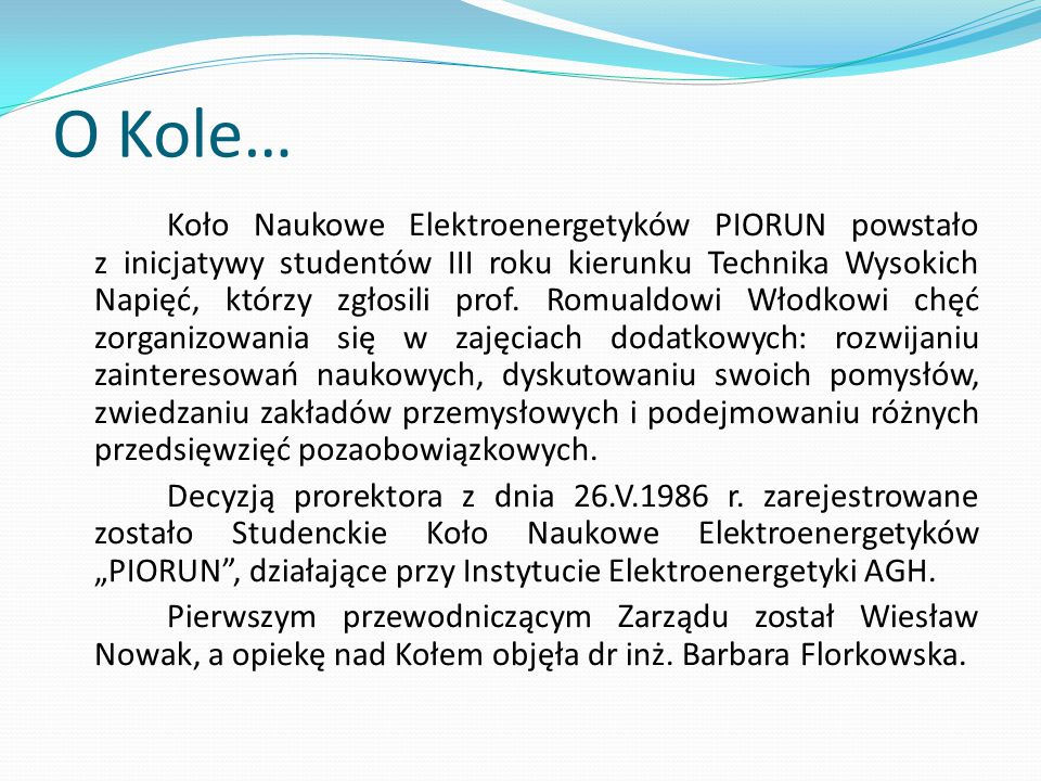 O Kole… Koło Naukowe Elektroenergetyków PIORUN powstało z inicjatywy studentów III roku kierunku Technika Wysokich Napięć, którzy zgłosili prof. Romua