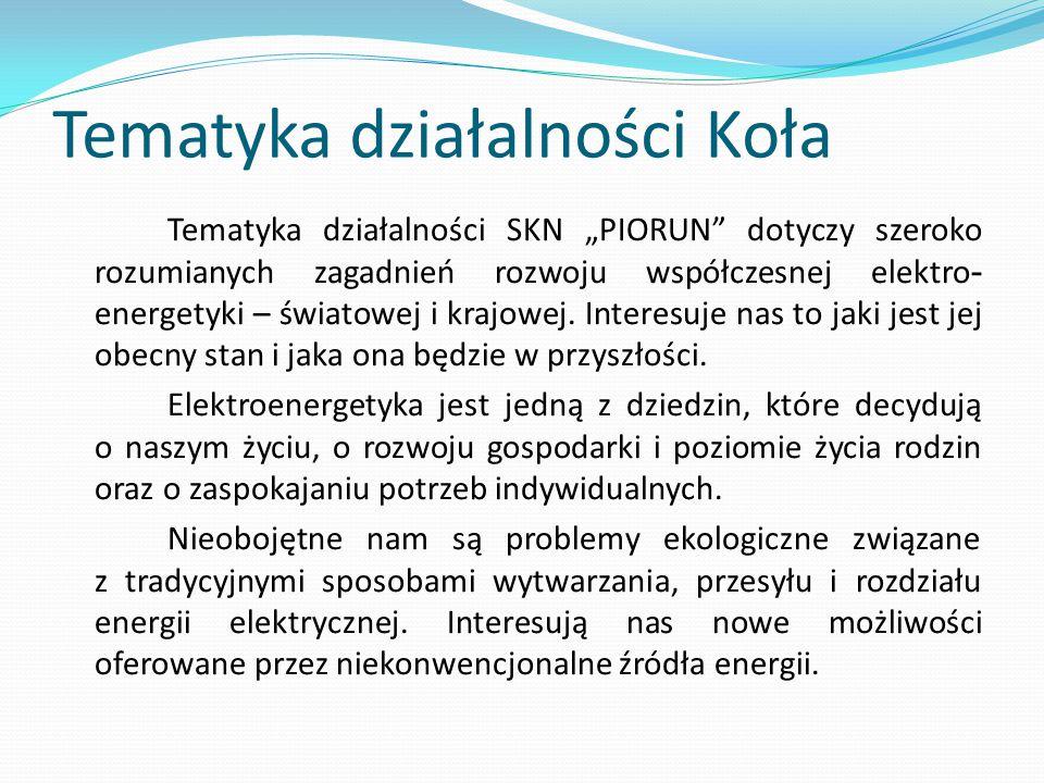 """Tematyka działalności Koła Tematyka działalności SKN """"PIORUN"""" dotyczy szeroko rozumianych zagadnień rozwoju współczesnej elektro - energetyki – świato"""