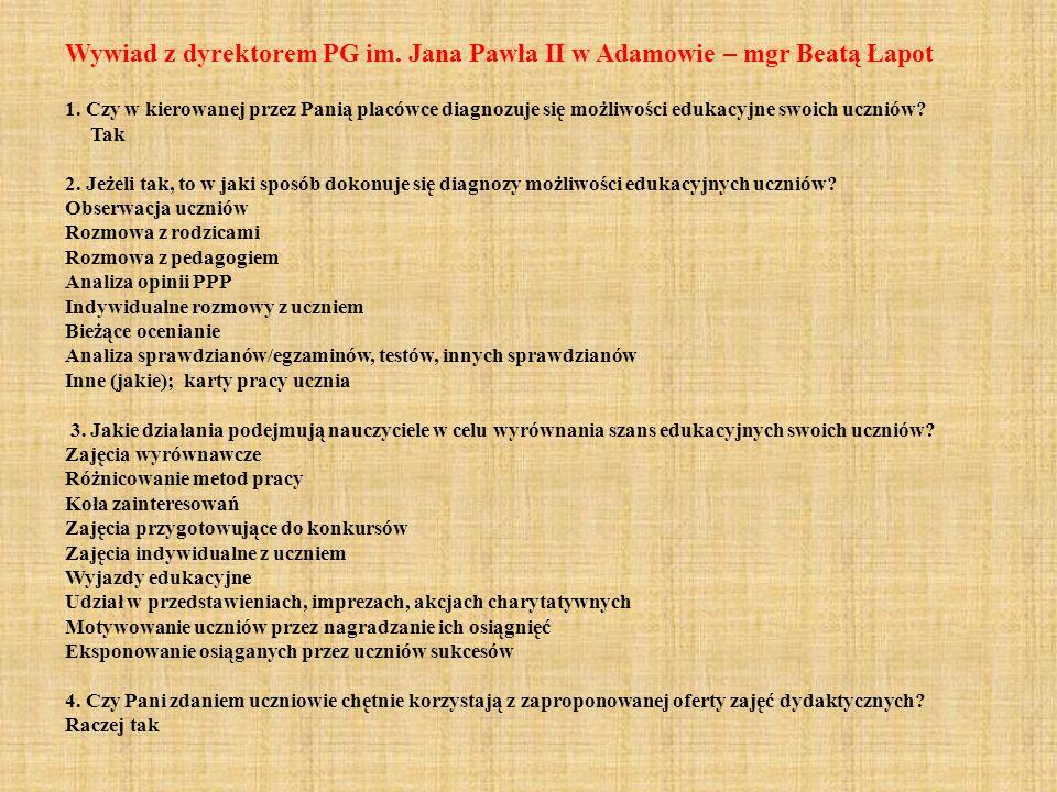 Wywiad z dyrektorem PG im. Jana Pawła II w Adamowie – mgr Beatą Łapot 1. Czy w kierowanej przez Panią placówce diagnozuje się możliwości edukacyjne sw