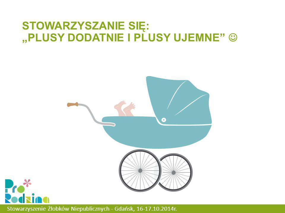 """STOWARZYSZANIE SIĘ: """"PLUSY DODATNIE I PLUSY UJEMNE Stowarzyszenie Żłobków Niepublicznych - Gdańsk, 16-17.10.2014r."""