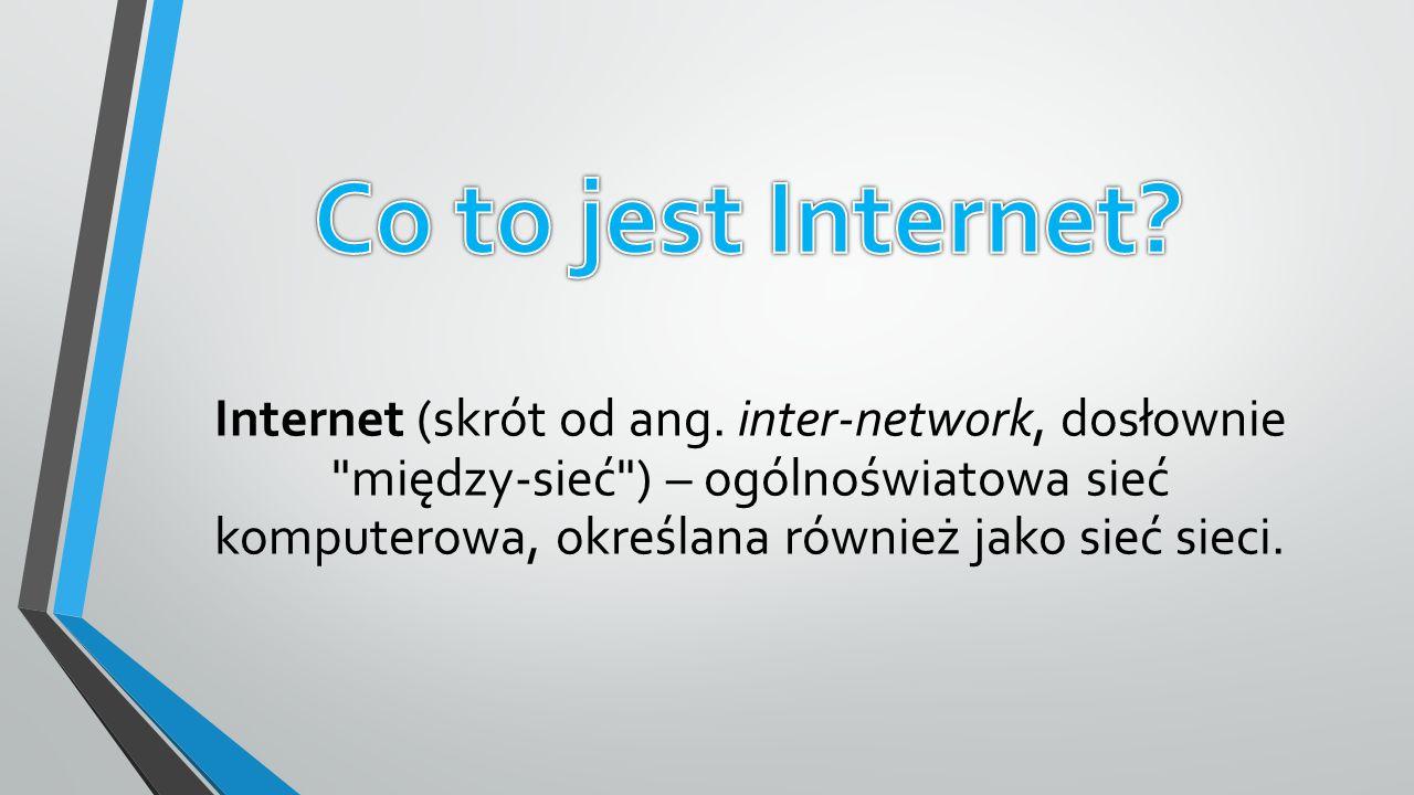 Internet (skrót od ang. inter-network, dosłownie