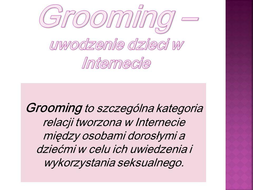 Grooming to szczególna kategoria relacji tworzona w Internecie między osobami dorosłymi a dziećmi w celu ich uwiedzenia i wykorzystania seksualnego.