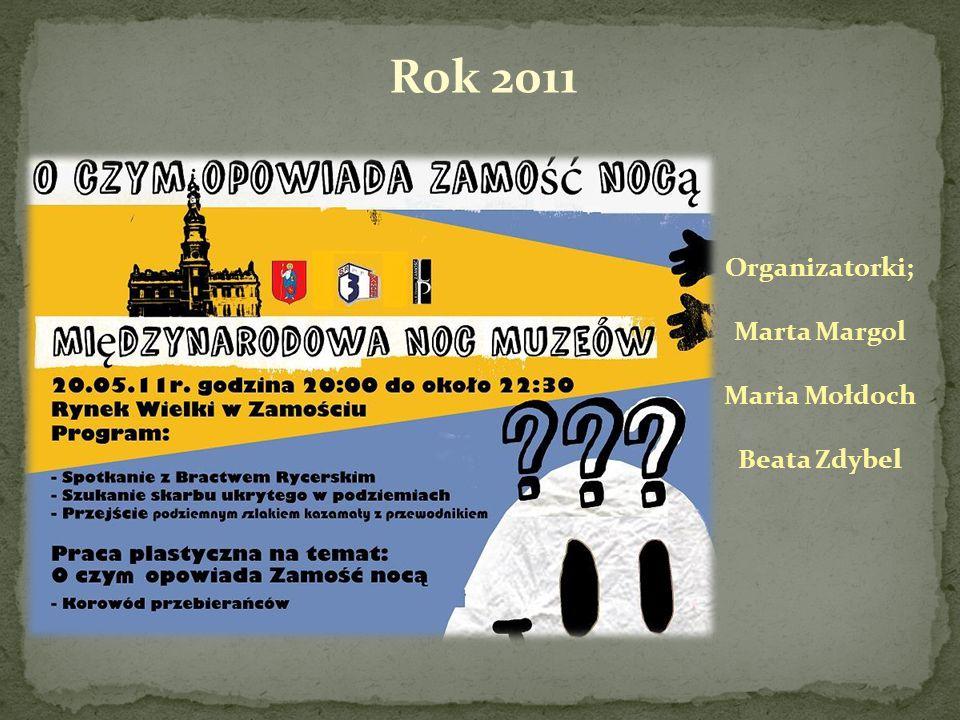 Rok 2011 Organizatorki; Marta Margol Maria Mołdoch Beata Zdybel