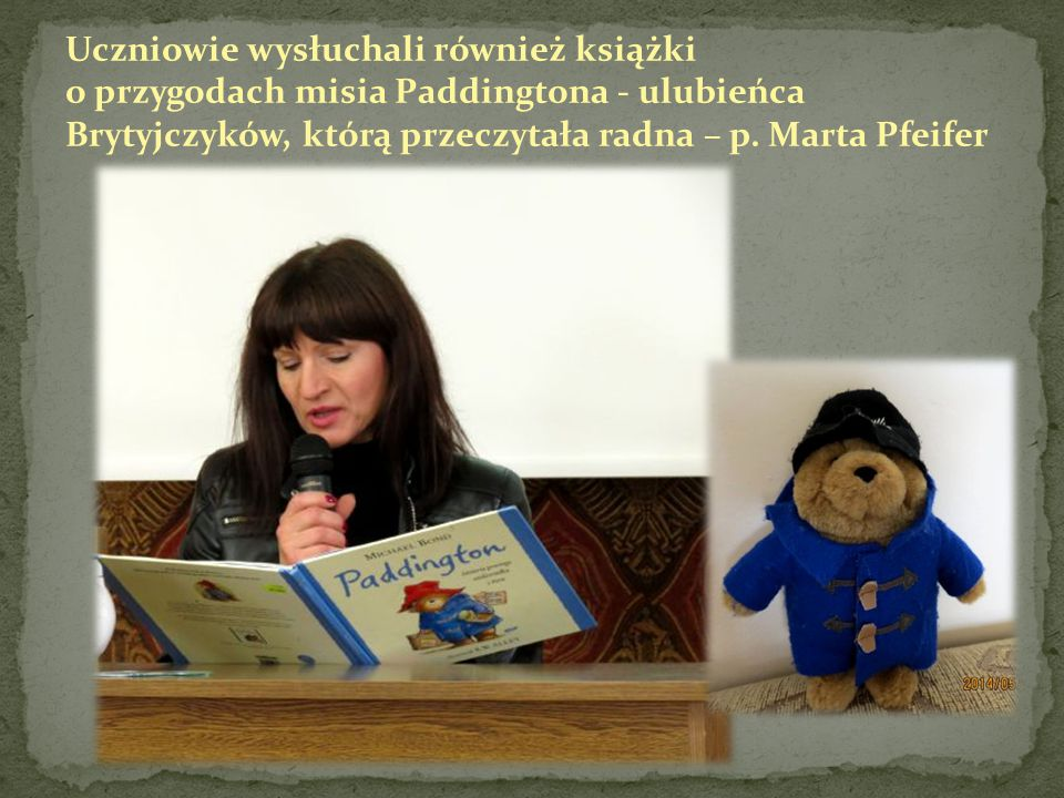 Uczniowie wysłuchali również książki o przygodach misia Paddingtona - ulubieńca Brytyjczyków, którą przeczytała radna – p. Marta Pfeifer