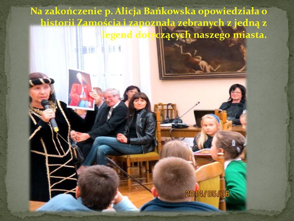 Na zakończenie p. Alicja Bańkowska opowiedziała o historii Zamościa i zapoznała zebranych z jedną z legend dotyczących naszego miasta.