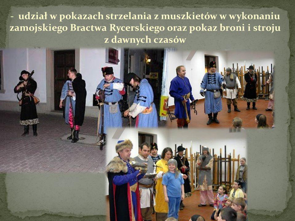 - udział w pokazach strzelania z muszkietów w wykonaniu zamojskiego Bractwa Rycerskiego oraz pokaz broni i stroju z dawnych czasów