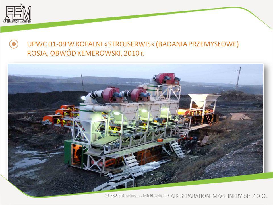 AIR SEPARATION MACHINERY SP. Z O.O. UPWC 01-09 W KOPALNI «STROJSERWIS» (BADANIA PRZEMYSŁOWE) ROSJA, OBWÓD KEMEROWSKI, 2010 r. 40-532 Katowice, ul. Mic