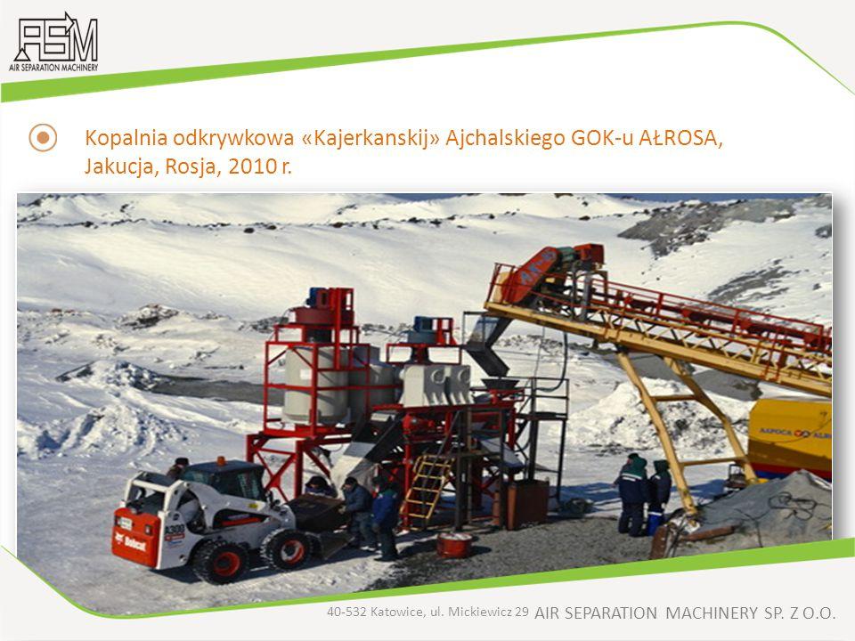 AIR SEPARATION MACHINERY SP. Z O.O. Kopalnia odkrywkowa «Kajerkanskij» Ajchalskiego GOK-u AŁROSA, Jakucja, Rosja, 2010 r. 40-532 Katowice, ul. Mickiew