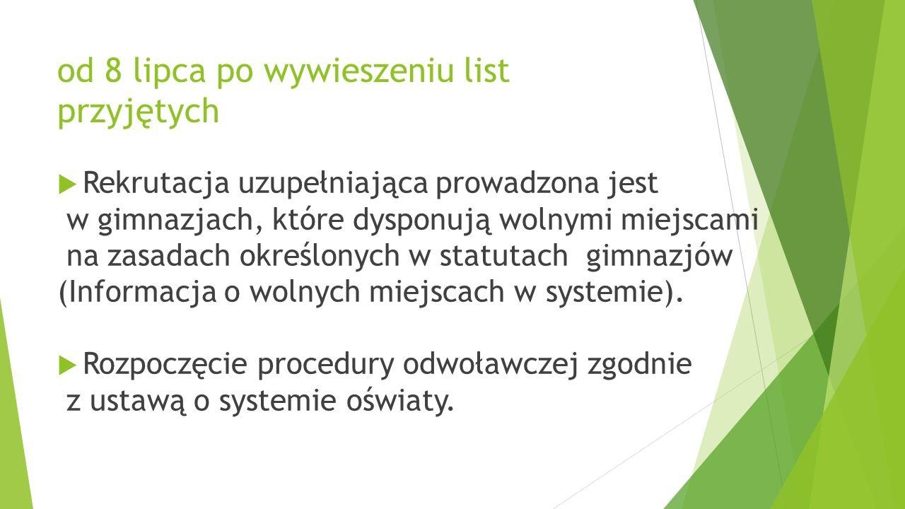od 8 lipca po wywieszeniu list przyjętych  Rekrutacja uzupełniająca prowadzona jest w gimnazjach, które dysponują wolnymi miejscami na zasadach określonych w statutach gimnazjów (Informacja o wolnych miejscach w systemie).