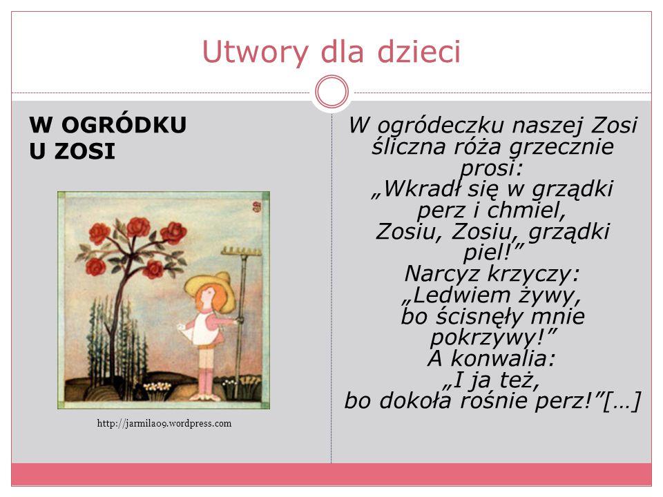 """Utwory dla dzieci W OGRÓDKU U ZOSI W ogródeczku naszej Zosi śliczna róża grzecznie prosi: """"Wkradł się w grządki perz i chmiel, Zosiu, Zosiu, grządki p"""