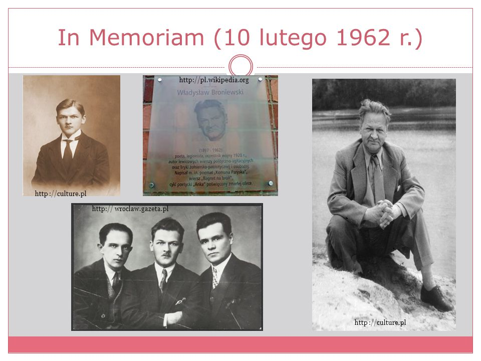 In Memoriam (10 lutego 1962 r.) http ://culture.pl http:// wroclaw.gazeta.pl http://pl.wikipedia.org http ://culture.pl