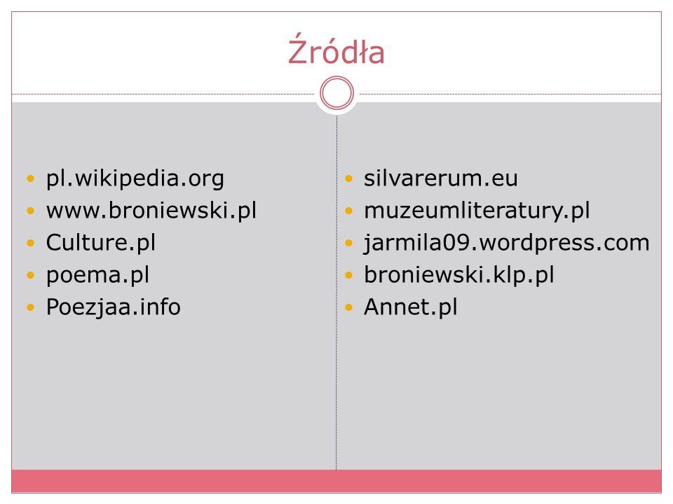 Źródła pl.wikipedia.org www.broniewski.pl Culture.pl poema.pl Poezjaa.info silvarerum.eu muzeumliteratury.pl jarmila09.wordpress.com broniewski.klp.pl