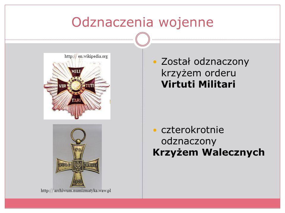 Odznaczenia wojenne Został odznaczony krzyżem orderu Virtuti Militari czterokrotnie odznaczony Krzyżem Walecznych http:// en.wikipedia.org http:// arc