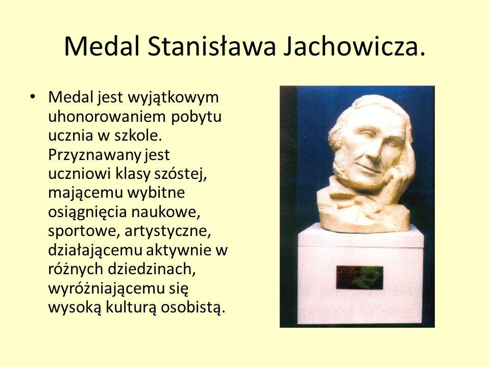 Medal Stanisława Jachowicza.Medal jest wyjątkowym uhonorowaniem pobytu ucznia w szkole.