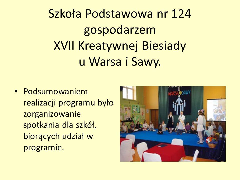 Szkoła Podstawowa nr 124 gospodarzem XVII Kreatywnej Biesiady u Warsa i Sawy. Podsumowaniem realizacji programu było zorganizowanie spotkania dla szkó