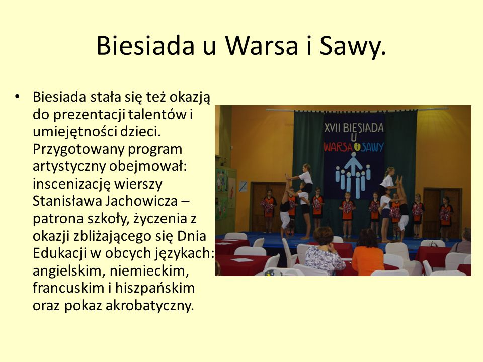 Biesiada u Warsa i Sawy. Biesiada stała się też okazją do prezentacji talentów i umiejętności dzieci. Przygotowany program artystyczny obejmował: insc