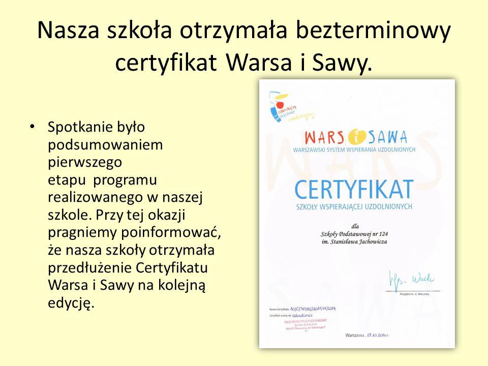 Nasza szkoła otrzymała bezterminowy certyfikat Warsa i Sawy. Spotkanie było podsumowaniem pierwszego etapu programu realizowanego w naszej szkole. Prz