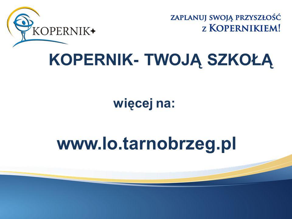 więcej na: www.lo.tarnobrzeg.pl KOPERNIK- TWOJĄ SZKOŁĄ