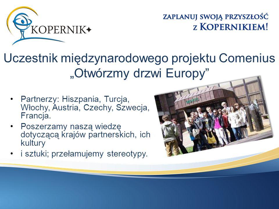 """Uczestnik międzynarodowego projektu Comenius """"Otwórzmy drzwi Europy Partnerzy: Hiszpania, Turcja, Włochy, Austria, Czechy, Szwecja, Francja."""