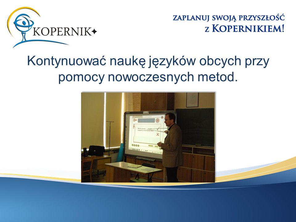 Kontynuować naukę języków obcych przy pomocy nowoczesnych metod.