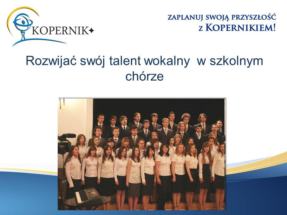 Rozwijać swój talent wokalny w szkolnym chórze