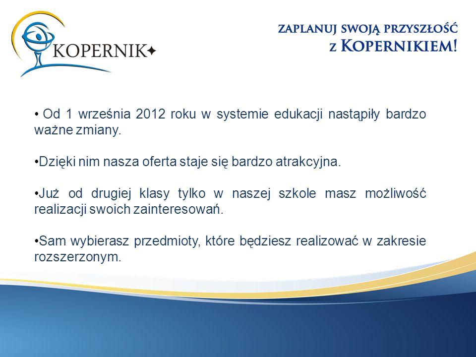 Od 1 września 2012 roku w systemie edukacji nastąpiły bardzo ważne zmiany. Dzięki nim nasza oferta staje się bardzo atrakcyjna. Już od drugiej klasy t