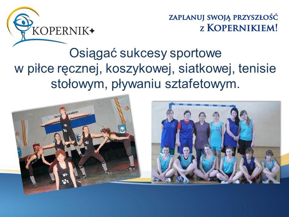 Osiągać sukcesy sportowe w piłce ręcznej, koszykowej, siatkowej, tenisie stołowym, pływaniu sztafetowym.