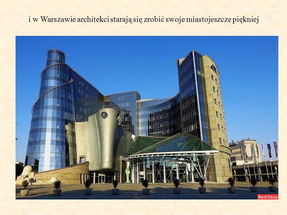 i w Warszawie architekci starają się zrobić swoje miastojeszcze piękniej