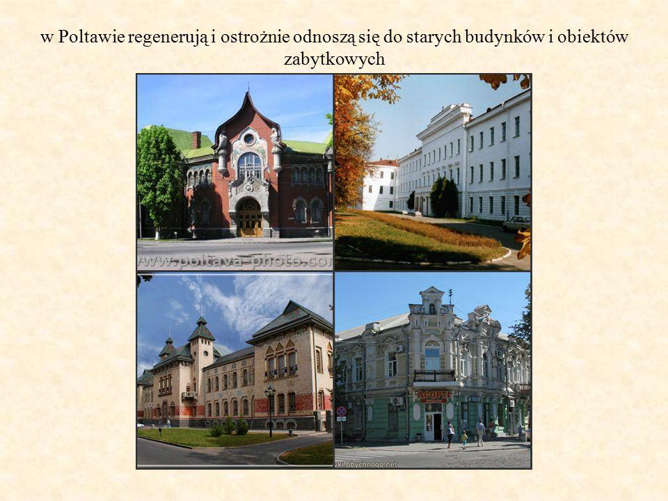 w Poltawie regenerują i ostrożnie odnoszą się do starych budynków i obiektów zabytkowych