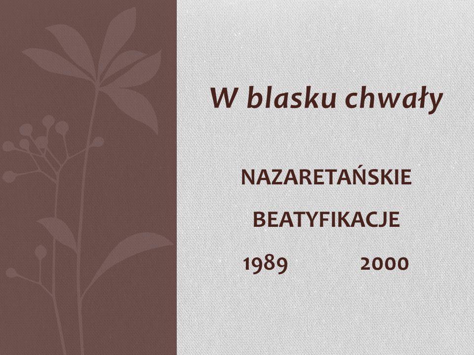 W blasku chwały NAZARETAŃSKIE BEATYFIKACJE 1989 2000