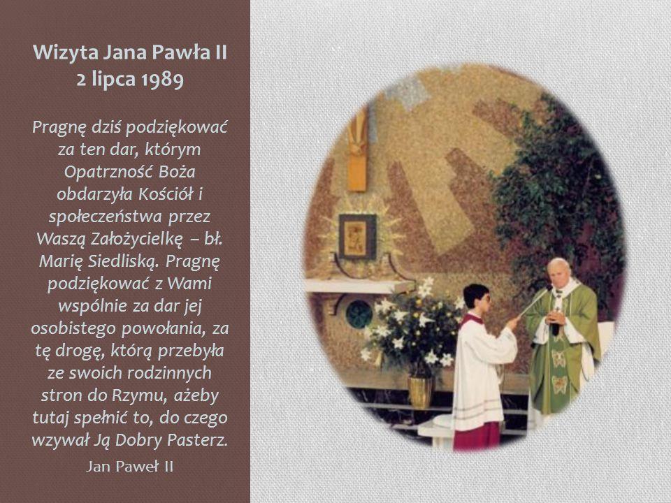 Wizyta Jana Pawła II 2 lipca 1989 Pragnę dziś podziękować za ten dar, którym Opatrzność Boża obdarzyła Kościół i społeczeństwa przez Waszą Założycielkę – bł.