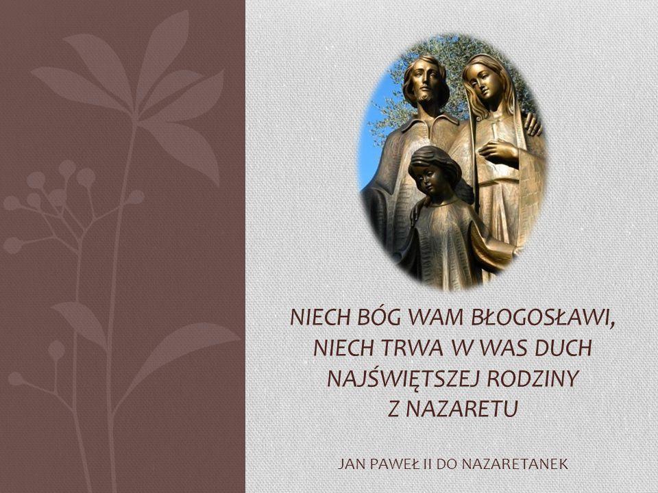 NIECH BÓG WAM BŁOGOSŁAWI, NIECH TRWA W WAS DUCH NAJŚWIĘTSZEJ RODZINY Z NAZARETU JAN PAWEŁ II DO NAZARETANEK