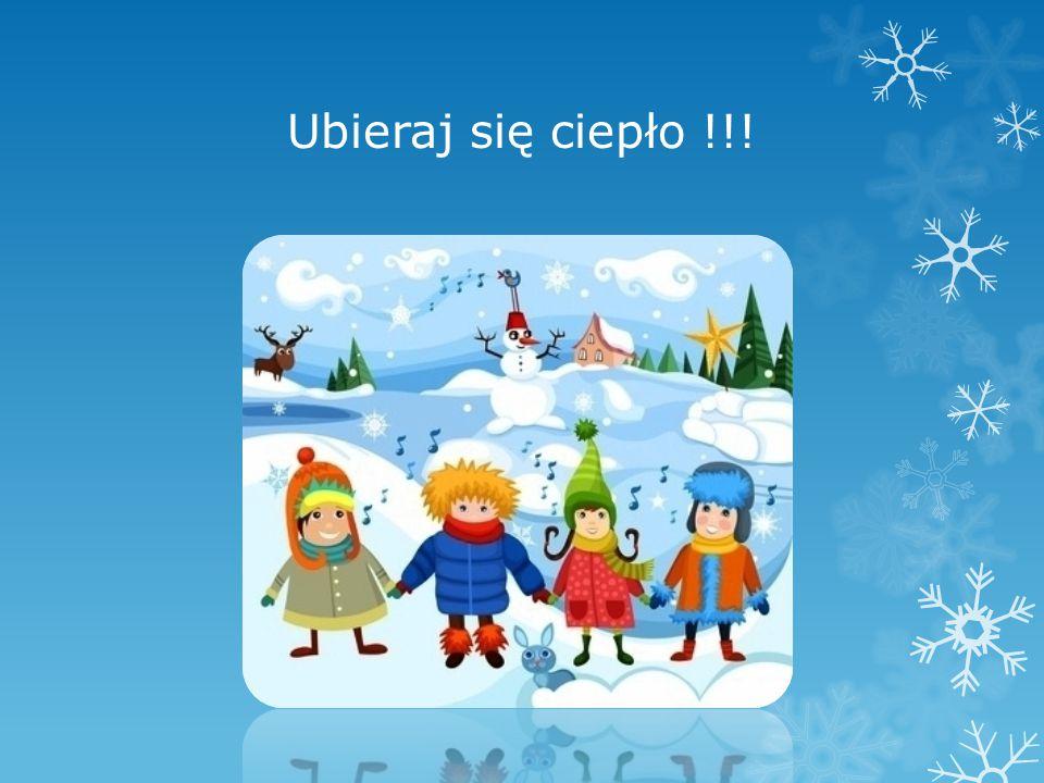 Ubieraj się ciepło !!!