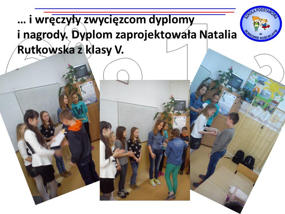 … i wręczyły zwycięzcom dyplomy i nagrody. Dyplom zaprojektowała Natalia Rutkowska z klasy V.