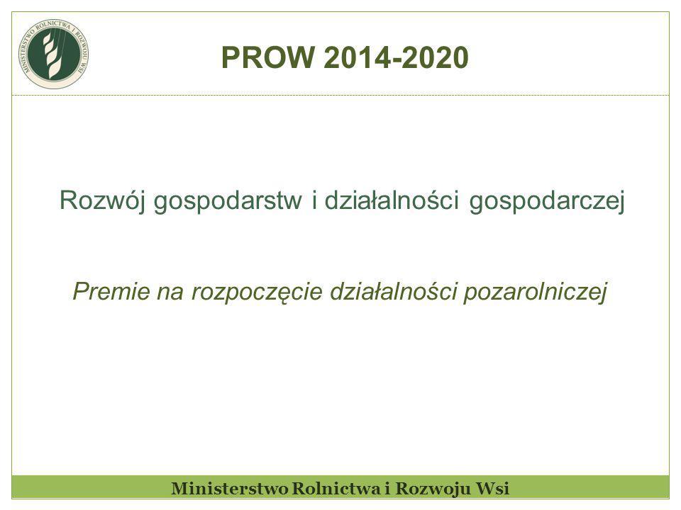 Ministerstwo Rolnictwa i Rozwoju Wsi Rozwój gospodarstw i działalności gospodarczej Premie na rozpoczęcie działalności pozarolniczej PROW 2014-2020