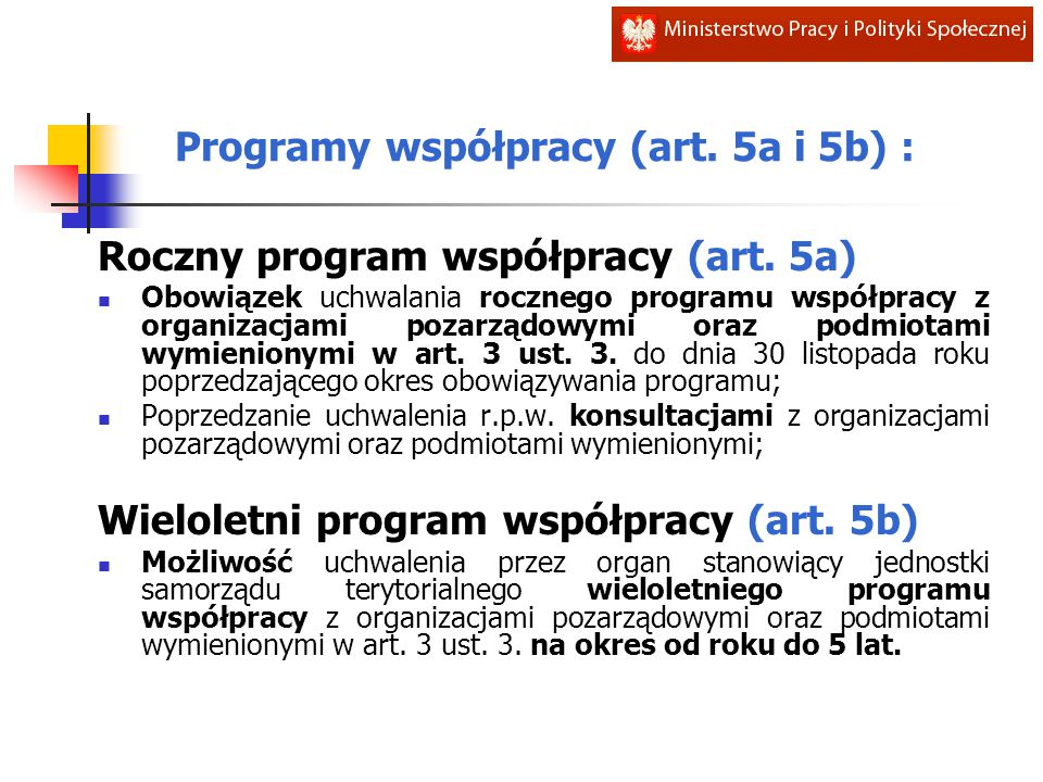 Programy współpracy (art. 5a i 5b) : Roczny program współpracy (art. 5a) Obowiązek uchwalania rocznego programu współpracy z organizacjami pozarządowy