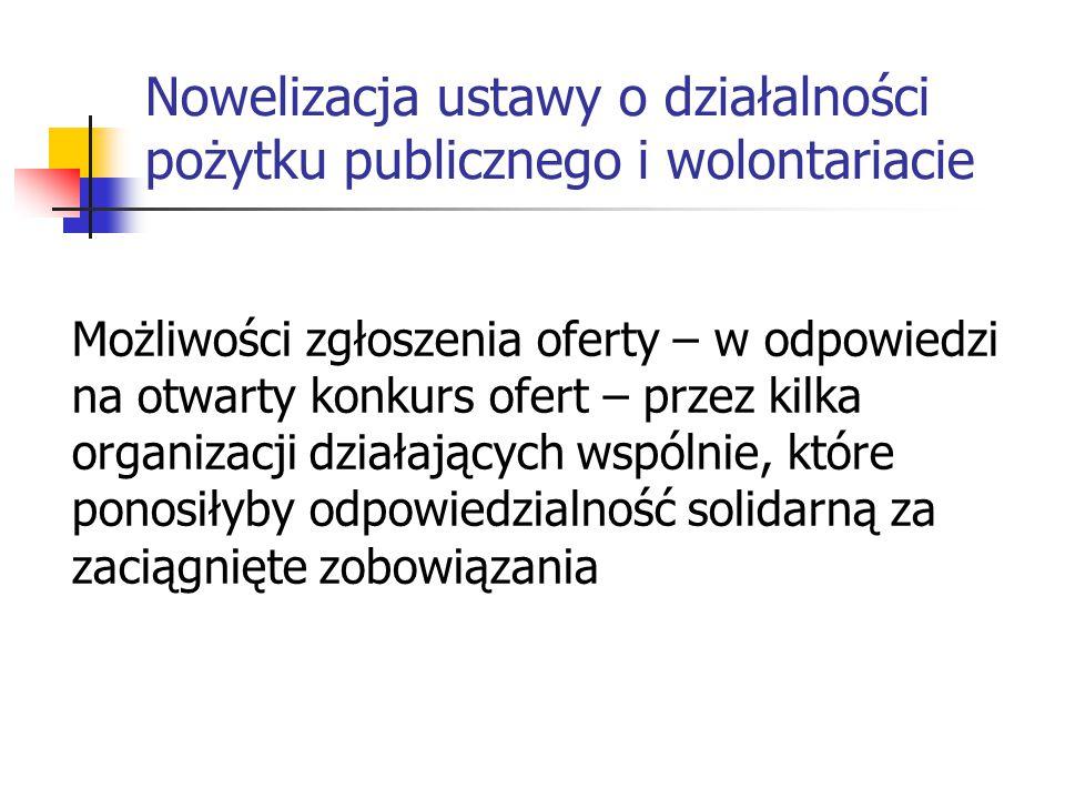 Nowelizacja ustawy o działalności pożytku publicznego i wolontariacie Możliwości zgłoszenia oferty – w odpowiedzi na otwarty konkurs ofert – przez kil