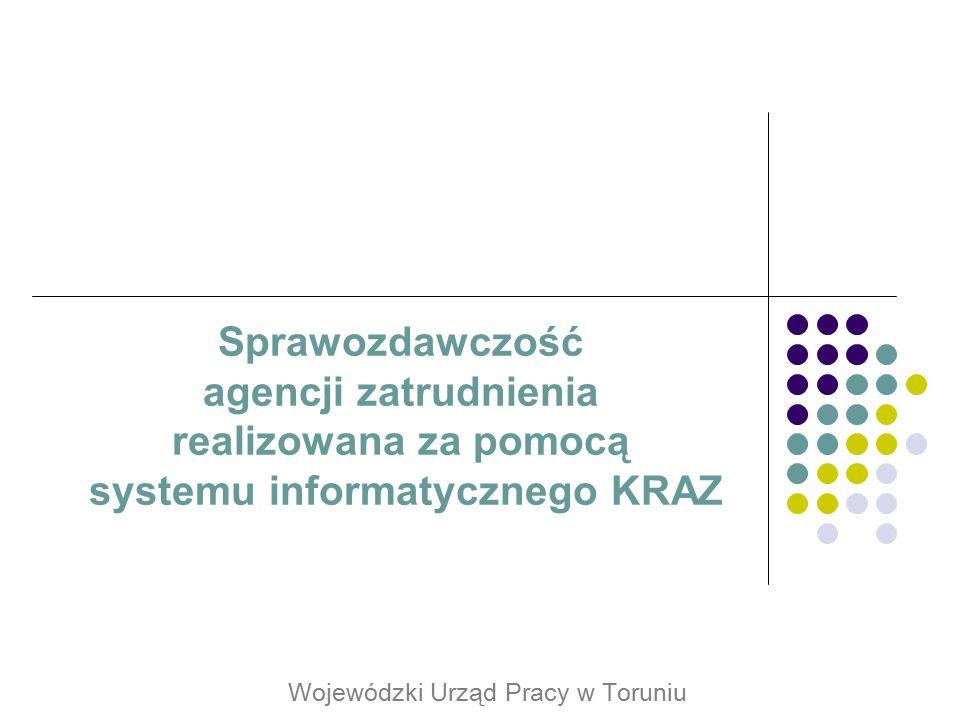 Sprawozdawczość agencji zatrudnienia realizowana za pomocą systemu informatycznego KRAZ Wojewódzki Urząd Pracy w Toruniu