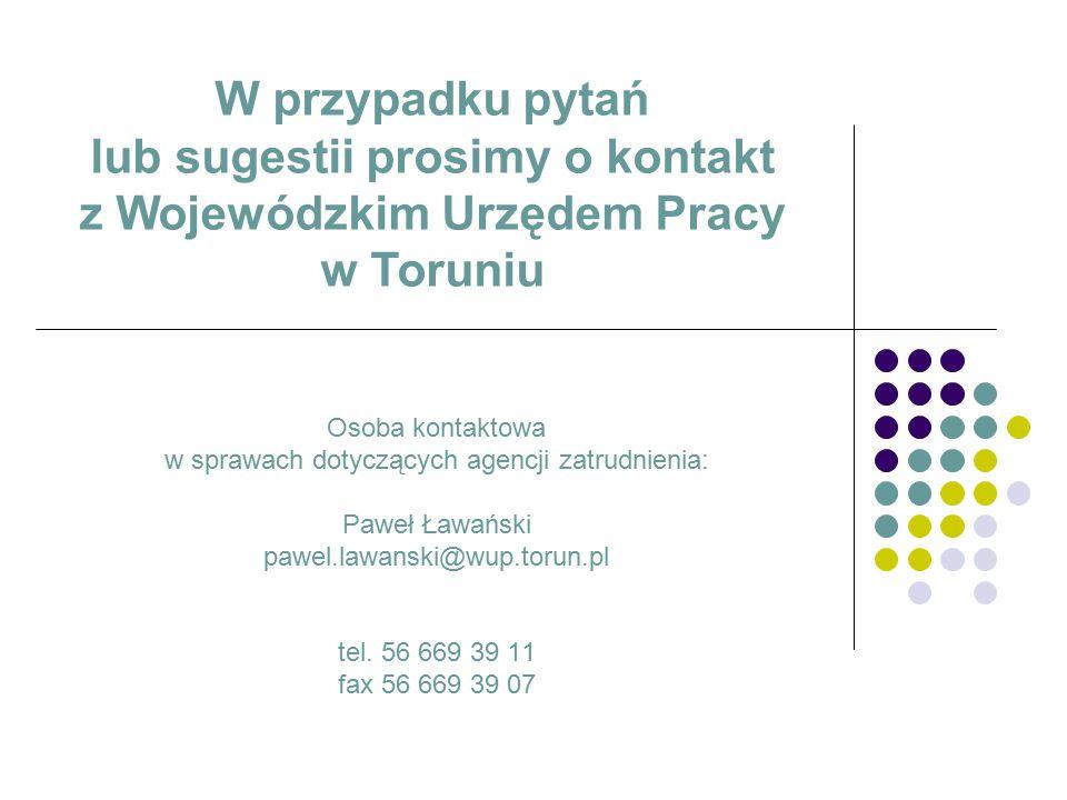 Osoba kontaktowa w sprawach dotyczących agencji zatrudnienia: Paweł Ławański pawel.lawanski@wup.torun.pl tel.