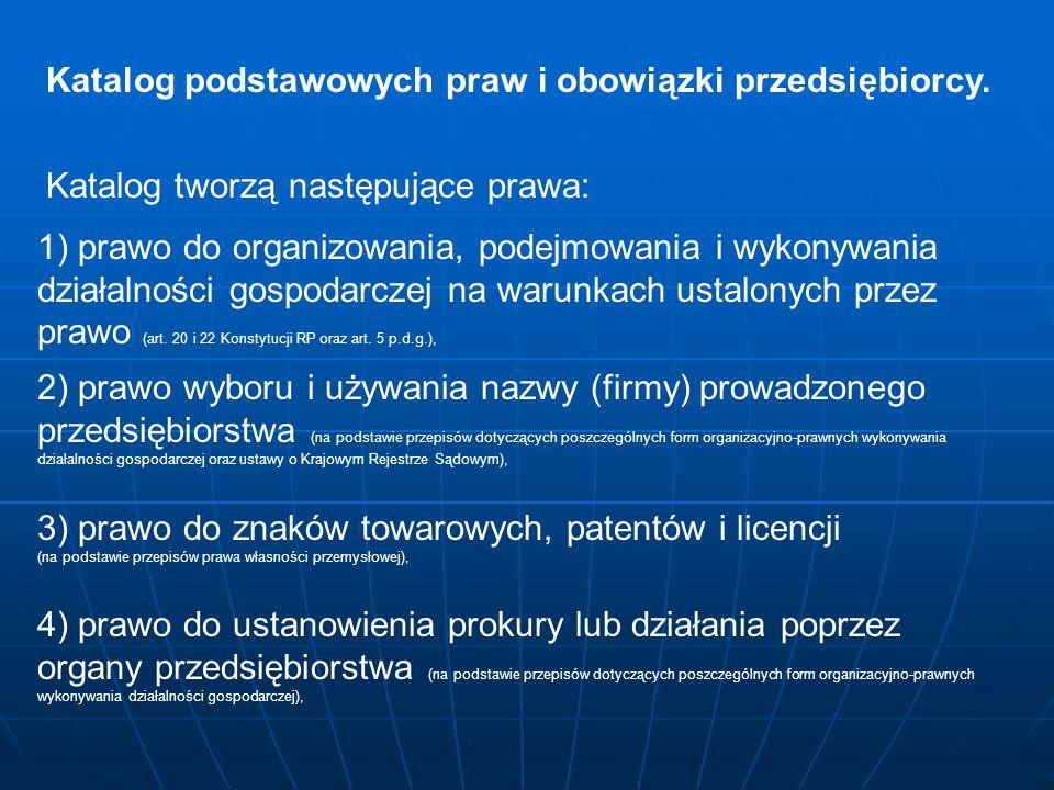 Katalog podstawowych praw i obowiązki przedsiębiorcy. Katalog tworzą następujące prawa: 1) prawo do organizowania, podejmowania i wykonywania działaln