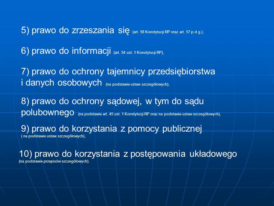 5) prawo do zrzeszania się (art. 58 Konstytucji RP oraz art. 57 p.d.g.), 6) prawo do informacji (art. 54 ust. 1 Konstytucji RP), 7) prawo do ochrony t