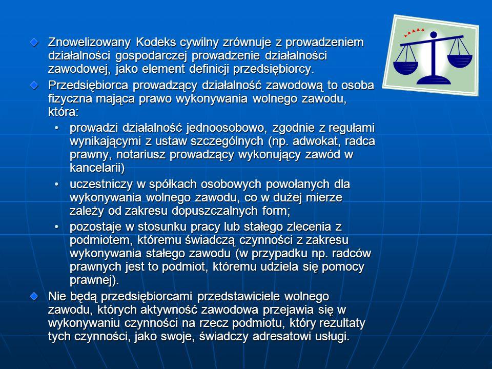 Znowelizowany Kodeks cywilny zrównuje z prowadzeniem działalności gospodarczej prowadzenie działalności zawodowej, jako element definicji przedsiębior