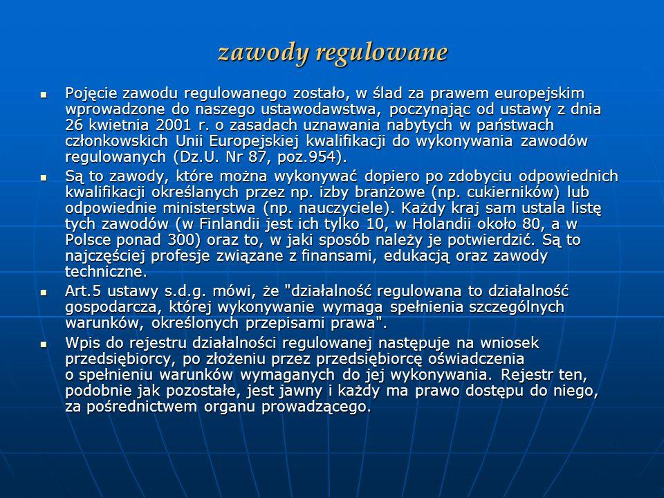 zawody regulowane Pojęcie zawodu regulowanego zostało, w ślad za prawem europejskim wprowadzone do naszego ustawodawstwa, poczynając od ustawy z dnia