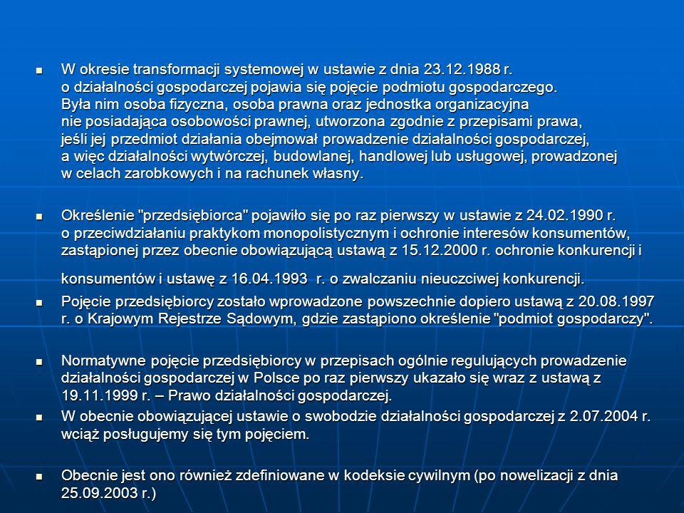 W okresie transformacji systemowej w ustawie z dnia 23.12.1988 r. o działalności gospodarczej pojawia się pojęcie podmiotu gospodarczego. Była nim oso