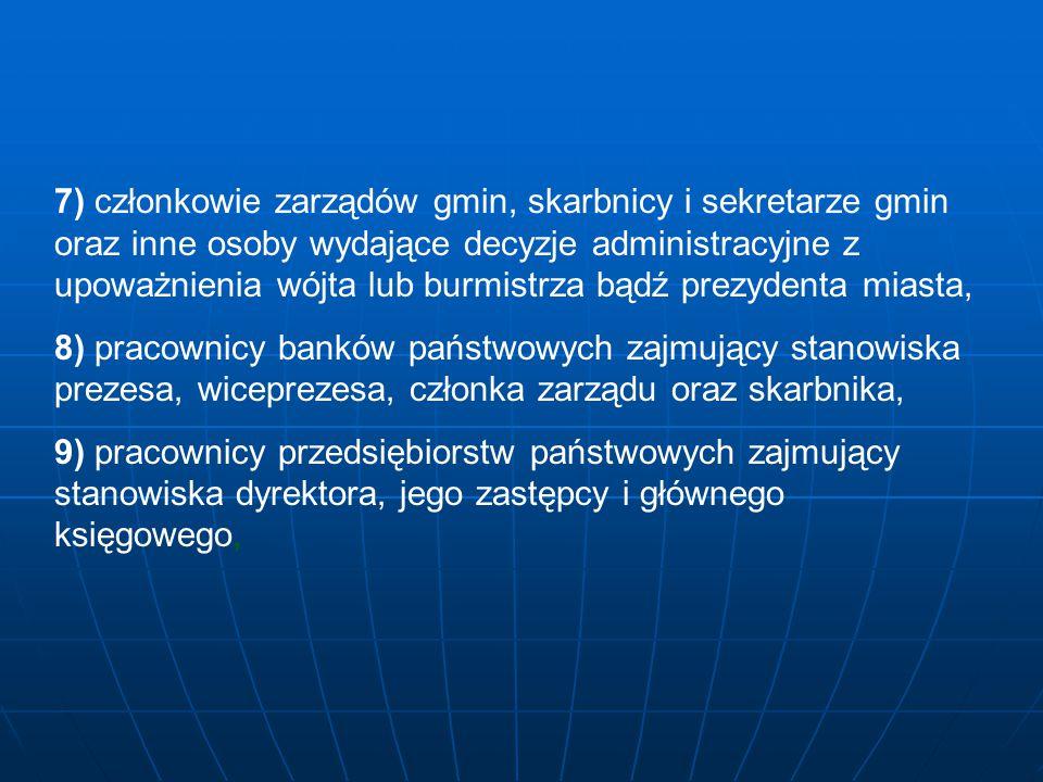 7) członkowie zarządów gmin, skarbnicy i sekretarze gmin oraz inne osoby wydające decyzje administracyjne z upoważnienia wójta lub burmistrza bądź pre