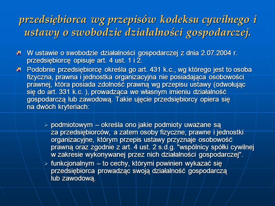 przedsiębiorca wg przepisów kodeksu cywilnego i ustawy o swobodzie działalności gospodarczej. W ustawie o swobodzie działalności gospodarczej z dnia 2