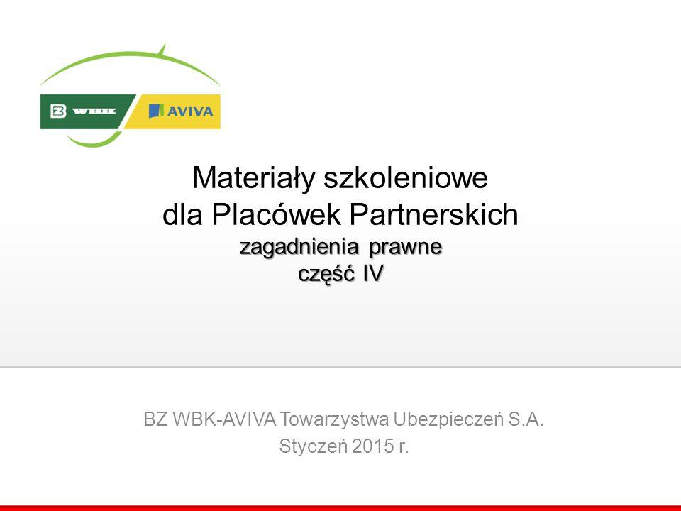 zagadnienia prawne część IV Materiały szkoleniowe dla Placówek Partnerskich zagadnienia prawne część IV BZ WBK-AVIVA Towarzystwa Ubezpieczeń S.A. Styc