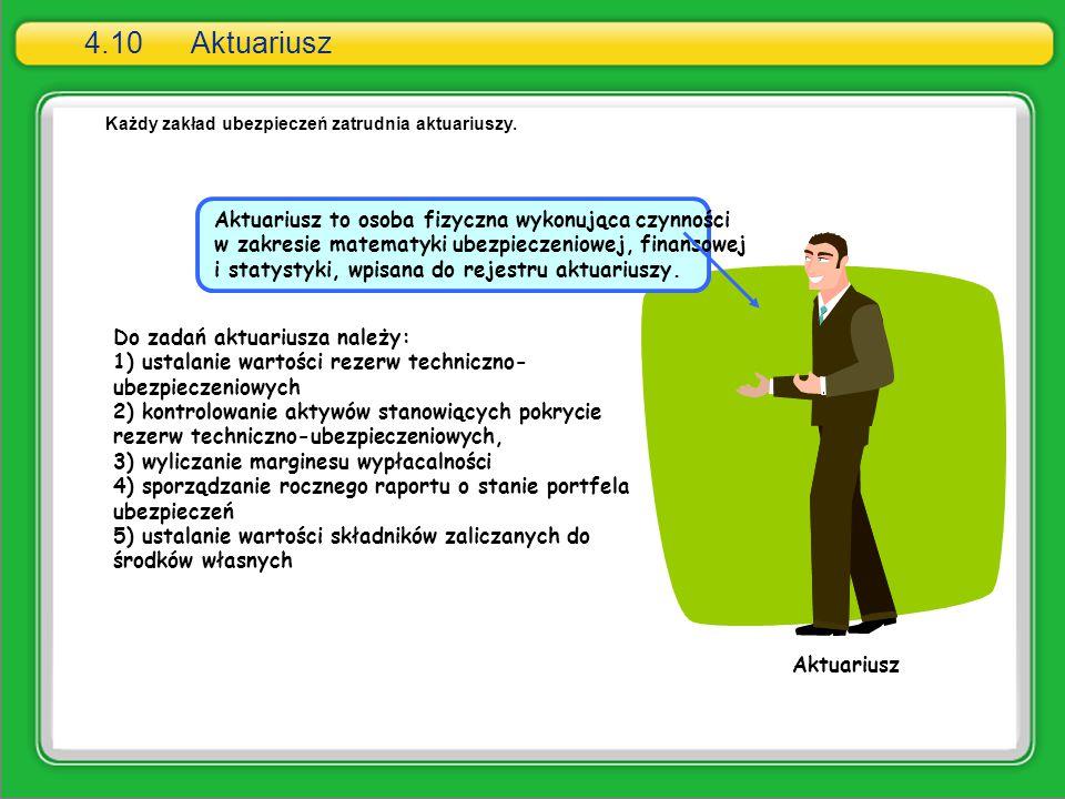 4.10Aktuariusz Do zadań aktuariusza należy: 1) ustalanie wartości rezerw techniczno- ubezpieczeniowych 2) kontrolowanie aktywów stanowiących pokrycie